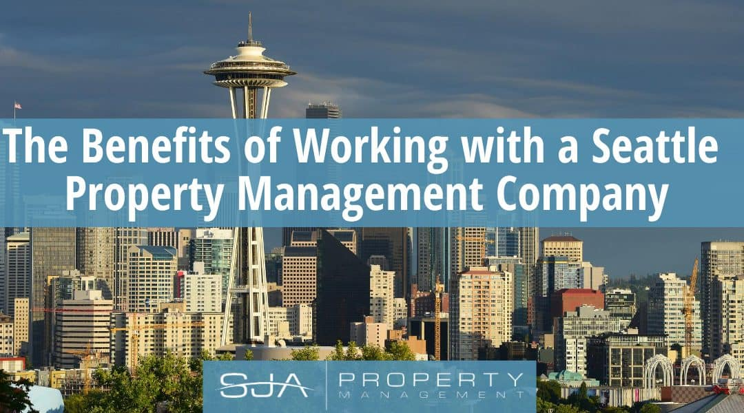 The Benefits of Working with a Seattle Property Management Company